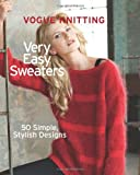 Very Easy Sweaters: 50 Simple, Stylish Designs (Vogue Knitting)