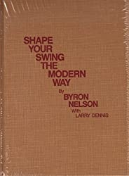 Shape Your Swing the Modern Way (Classics of Golf)