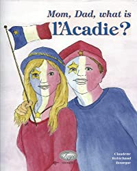 Mom, Dad, what is l'Acadie? (English Edition)