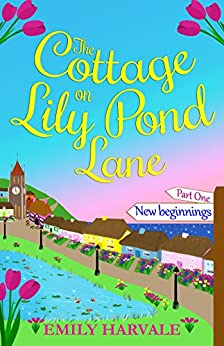 The Cottage on Lily Pond Lane-Part One: New beginnings by [Harvale, Emily]