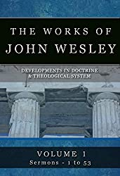 The Complete Works of John Wesley: Volume 1, Sermons 1-53 (The Compete Works of John Wesley)