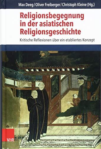 Religionsbegegnung in der asiatischen Religionsgeschichte: Kritische Reflexionen über ein etabliertes Konzept (Critical Studies in Religion/Religionswissenschaft (CSRRW), Band 12)