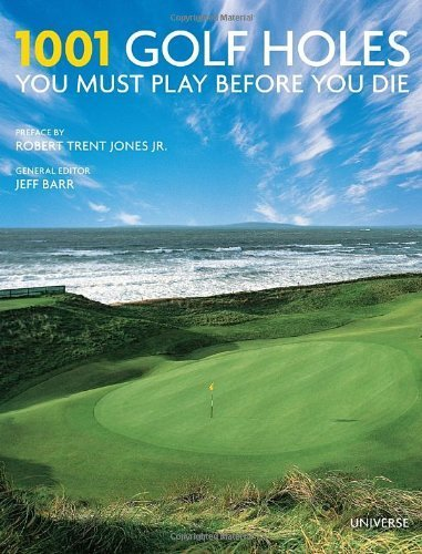 1001 Golf Holes You Must Play Before You Die by (2013-03-19)