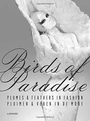 Birds of Paradise: Plumes & Feathers in Fashion by Swan, June, Debo, Kaat, Dirix, Emmanuelle, Marschner, Joanna (2014) Hardcover