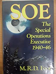 SOE The Special Operations Executive: Outline History of the Special Operations Executive, 1940-46