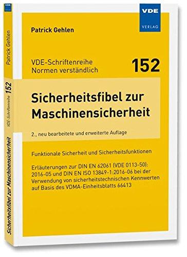 Sicherheitsfibel zur Maschinensicherheit: Funktionale Sicherheit und Sicherheitsfunktionen Erläuterungen zur DIN EN 62061 (VDE 0113-50):2016-05 und ... (VDE-Schriftenreihe - Normen verständlich)