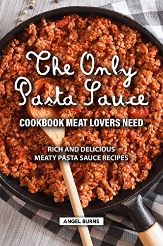 Cookbook Meat Lovers Need: Rich and Delicious Meaty Pasta Sauce Recipes (English Edition) ()