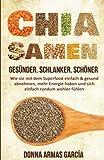 Chia Samen: Gesünder. Schlanker. Schöner.: Wie sie mit dem Superfood einfach & gesund abnehmen, mehr Energie haben und sich einfach rundum wohler Diät, Chia Samen, Clean Eating, Superfood