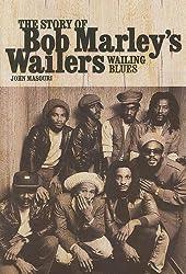 The Story of Bob Marley's Wailers: Wailing Blues