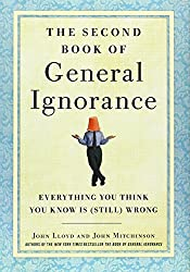 The Second Book of General Ignorance: Everything You Think You Know Is (Still) Wrong by John Lloyd (2011-10-11)