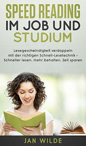 SPEED READING im Job und Studium: Lesegeschwindigkeit verdoppeln mit der richtigen Schnell-Lesetechnik - Schneller lesen, mehr behalten, Zeit sparen
