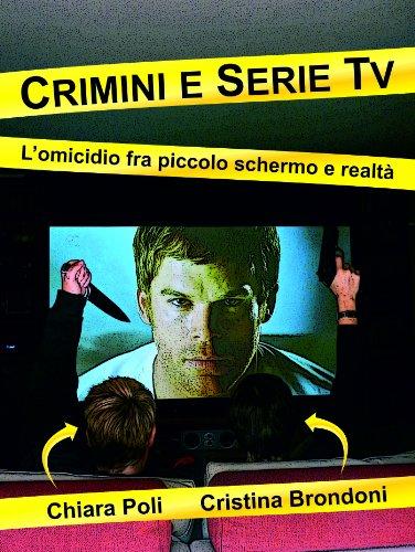 Crimini e serie tv - l'omicidio fra piccolo schermo e realtà di Chiara Poli