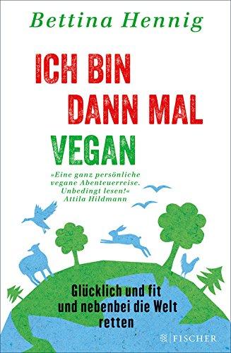 ich-bin-dann-mal-vegan-glcklich-und-fit-und-nebenbei-die-welt-retten