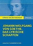 Königs Erläuterungen: Goethe. Das lyrische Schaffen.: Interpretationen zu den wichtigsten Gedichten (Königs Erläuterungen Spezial) - Johann Wolfgang von Goethe