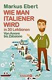 'Wie man Italiener wird in 30 Lektionen' von Markus Ebert