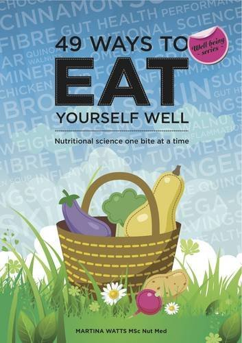 49 Ways to Eat Yourself Well: Nutritional Science One Bite at a Time (49 Ways to Well-being) by Martina Watts (28-Jun-2012) Paperback