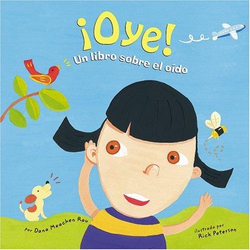 Oye!/ Shhhh....: Un Libro Sobre El Oido/ A Book About Hearing Hearing (Nuestro Asombroso Cuerpo/ Our Amazing Body) por Dana Meachen Rau