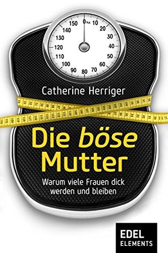 Die böse Mutter: Warum viele Frauen dick werden und bleiben