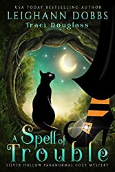 A Spell Of Trouble (Silver Hollow Paranormal Cozy Mystery Series Book 1)