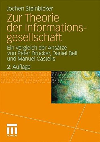 Zur Theorie der Informationsgesellschaft: Ein Vergleich der Ansätze von Peter Drucker, Daniel Bell und Manuel Castells