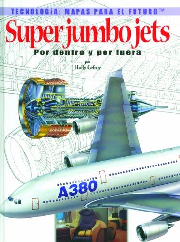 Super Jumbo Jets: Por Dentro Y Por Fuera (Tecnologia: Mapas Para El Futuro)
