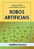 Robôs Artificiais: Programas Robôs com Inteligência Artificial (Portuguese Edition)