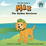 Max the Golden Retriever: The Kid's Guide to: Volume 3 (A Puppy's New Home)