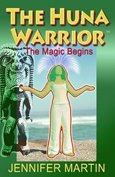 The Huna Warrior: The Magic Begins (English Edition) di [Martin, Jennifer]