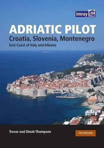 Adriatic Pilot: Croatia, Slovenia, Montenegro, East Coast of Italy, Albania by T. Thompson (2016-08-19)