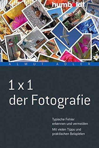 1 x 1 der Fotografie: Typische Fehler erkennen und vermeiden. Mit vielen Tipps und praktischen Beispielen (humboldt - Freizeit & Hobby)