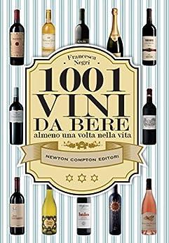 1001 vini da bere almeno una volta nella vita (eNewton Manuali e Guide) di [Negri, Francesca]