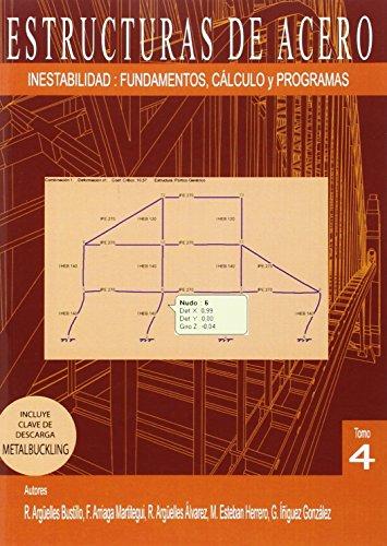 ESTRUCTURAS DE ACERO 4: INESTABILIDAD: Fundamentos, Cálculos y Programa por Ramon Argüelles Bustillo