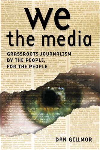 We the Media: Grassroots Journalism By the People, For the People by Dan Gillmor (2006-02-03) par Dan Gillmor