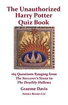 Ultimate Unauthorized Harry Potter Quiz Book: 165 Questions Ranging from The Sorcerer's Stone to The Deathly Hallows by [Davis, Graeme]