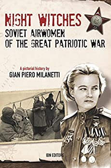 Night Witches. Soviet Airwomen of the Great Patriotic War by [Gian Piero Milanetti]