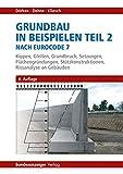 Grundbau in Beispielen Teil 2 nach Eurocode 7: Kippen, Gleiten, Grundbruch, Setzungen, Flächengründungen, Stützkonstruktionen, Rissanalysen an Gebäuden