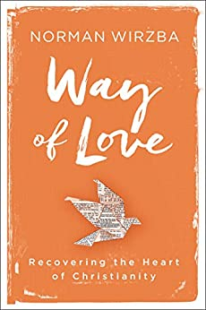 Way of Love: Recovering the Heart of Christianity par [Wirzba, Norman]