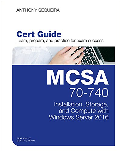 MCSA 70-740 Cert Guide: Installation, Storage, and Compute with Windows Server 2016 (Certification Guide) (English Edition) por Anthony Sequeira