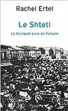 Le shtetl - La bourgade juive de Pologne de Rachel Ertel ( 1 décembre 1986 ) - Payot (1 décembre 1986)