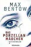 Das Porzellanmädchen: Psychothriller von Max Bentow