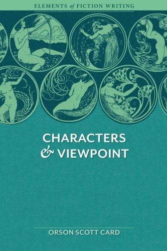 Elements of Fiction Writing - Characters & Viewpoint: Proven advice and timeless techniques for creating compelling characters by an award-winning author 2nd edition by Scott Card, Orson (2011) Paperback
