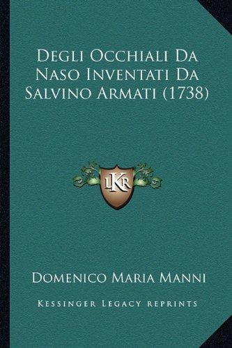 Degli Occhiali Da Naso Inventati Da Salvino Armati (1738)