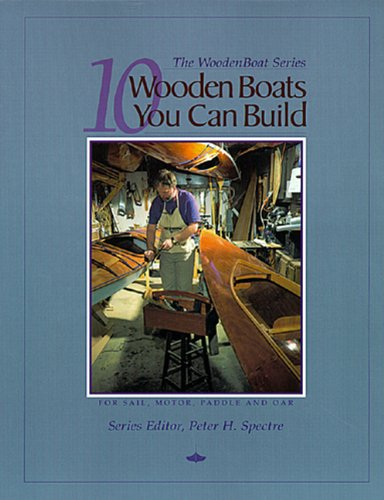 10 Wooden Boats You Can Build (The Woodenboat Series)