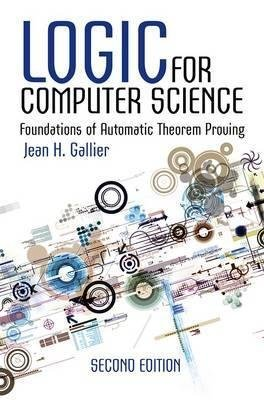 [(Logic for Computer Science : Foundations of Automatic Theorem Proving)] [By (author) Jean Gallier] published on (June, 2015)