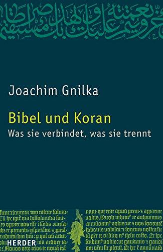 Bibel und Koran: Was sie verbindet, was sie trennt
