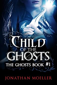 Child of the Ghosts (English Edition) par [Moeller, Jonathan]