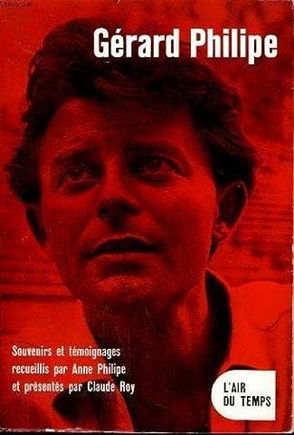 Gérard Philippe. souvenirs et témoignages recueillis par Anne Philippe et présentés par Claude Roy