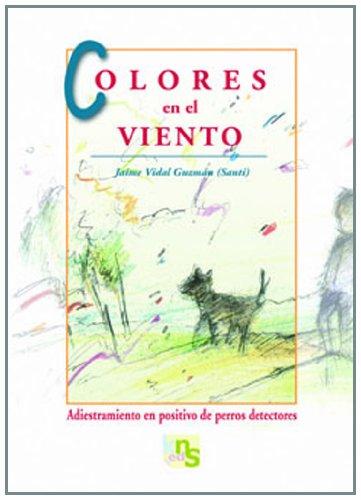 Colores en el viento: Adiestramiento en positivo de perros detectores por Jaime Vidal Gúzman
