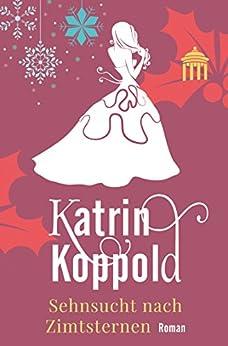 Sehnsucht nach Zimtsternen (Liebesroman) (Sternschnuppen 3) von [Koppold, Katrin, Herzog, Katharina ]