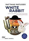 White Rabbit oder Der Abschied vom gesunden Menschenverstand - Matthias Matussek